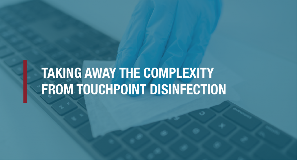 Taking away the complexity from touchpoint disinfection